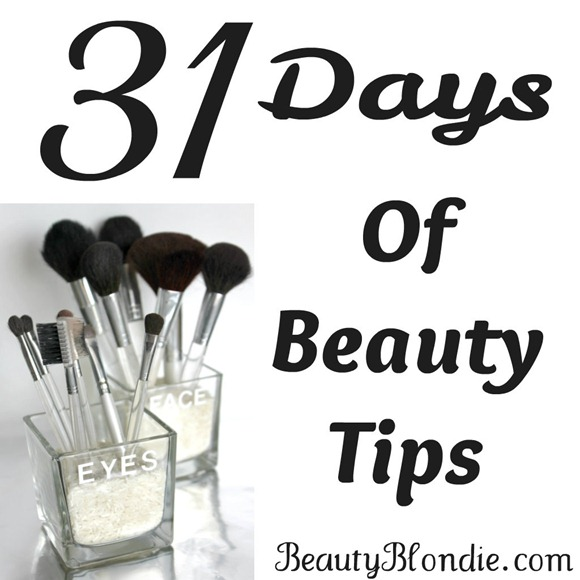 31 Days of Beauty Tips At BeautyBlondie.com