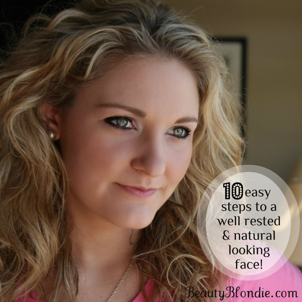 10 easy steps to natural and well rested looking face.