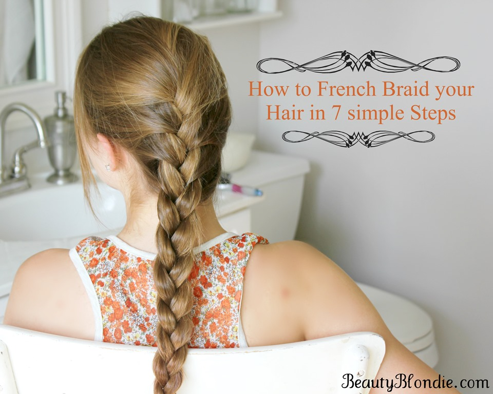 French Braid your hair in 7 Simple Steps {With a Video}